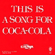 THIS IS A SONG FOR COCA-COLA